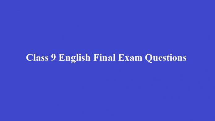 Class 9 English Final Exam Questions