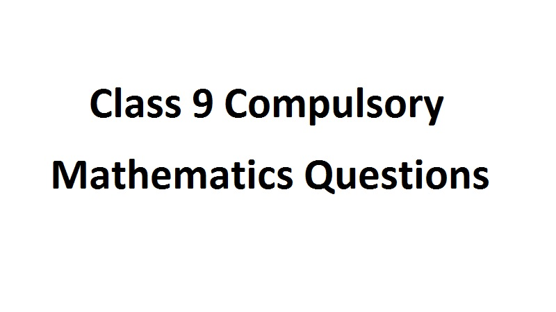 Class 9 Compulsory Mathematics Questions